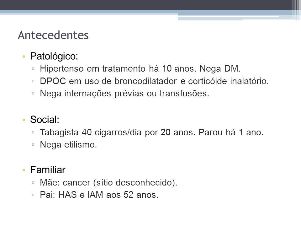 Patológico: Hipertenso em tratamento há 10 anos. Nega DM. DPOC em uso de broncodilatador e corticóide inalatório. Nega internações prévias ou transfus