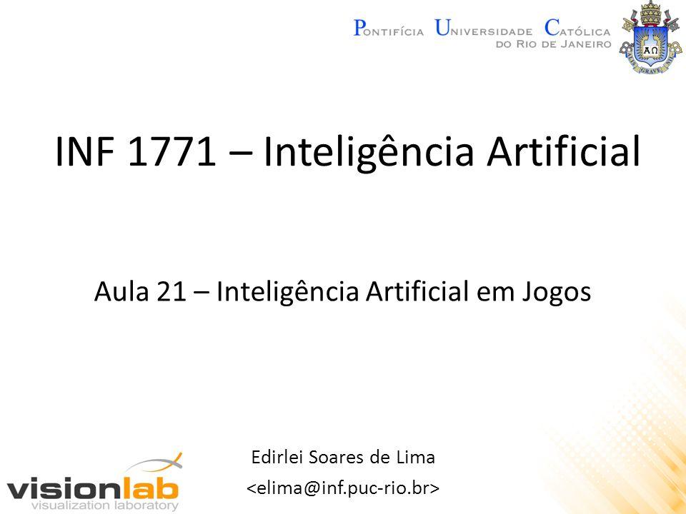 INF 1771 – Inteligência Artificial Edirlei Soares de Lima Aula 21 – Inteligência Artificial em Jogos