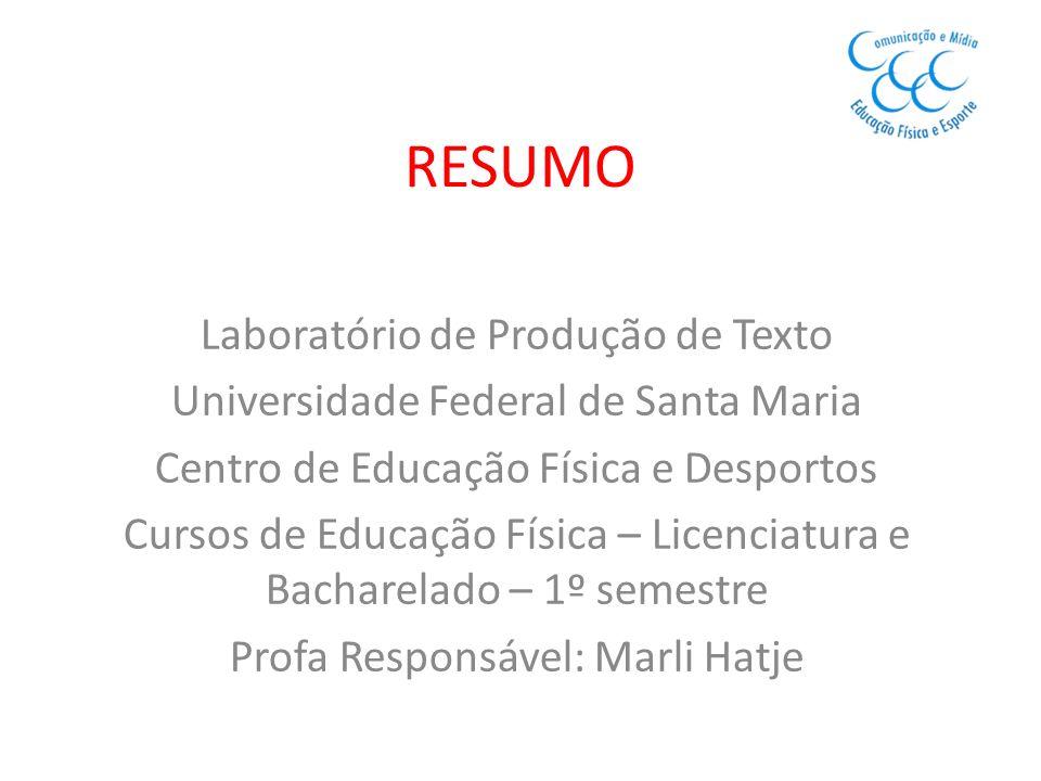 RESUMO Laboratório de Produção de Texto Universidade Federal de Santa Maria Centro de Educação Física e Desportos Cursos de Educação Física – Licencia
