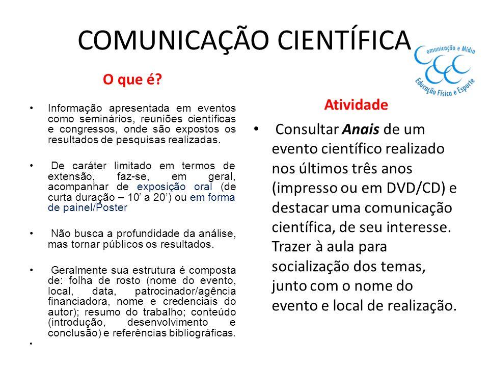 COMUNICAÇÃO CIENTÍFICA O que é? Informação apresentada em eventos como seminários, reuniões científicas e congressos, onde são expostos os resultados
