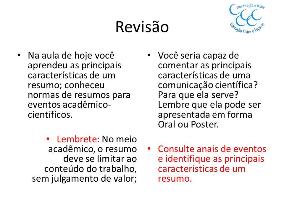Revisão Na aula de hoje você aprendeu as principais características de um resumo; conheceu normas de resumos para eventos acadêmico- científicos. Lemb