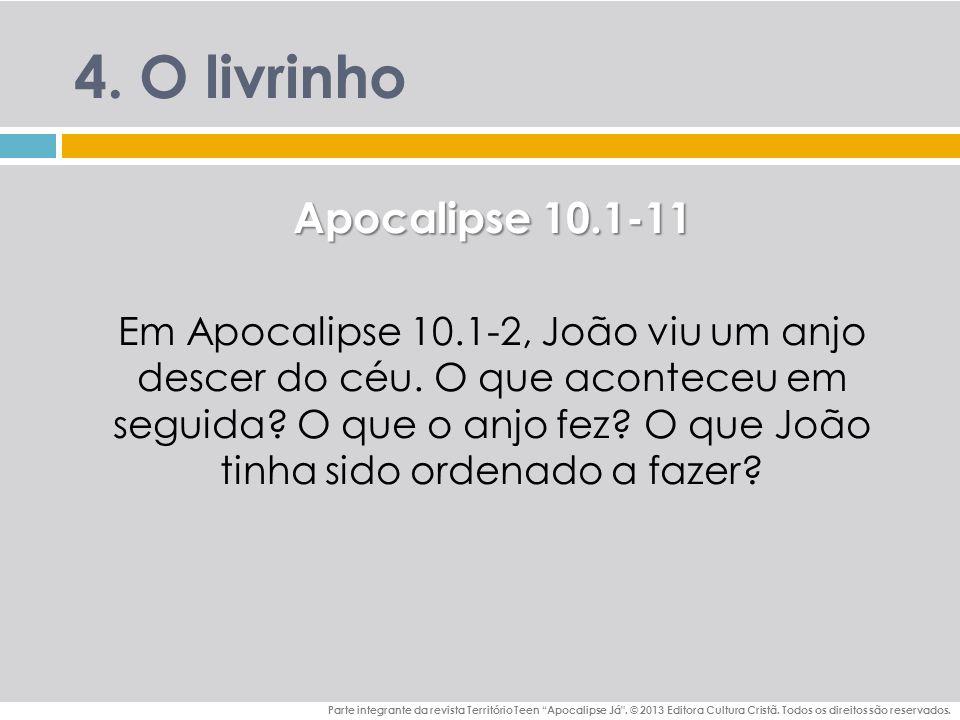 4.O livrinho Apocalipse 10.1-11 Em Apocalipse 10.1-2, João viu um anjo descer do céu.