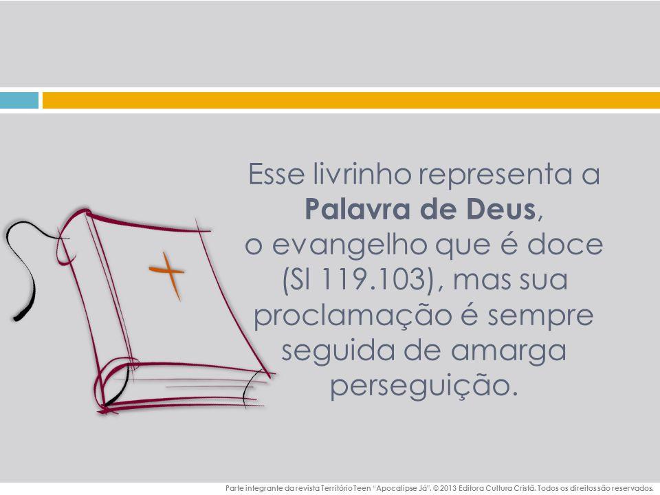 Esse livrinho representa a Palavra de Deus, o evangelho que é doce (Sl 119.103), mas sua proclamação é sempre seguida de amarga perseguição.