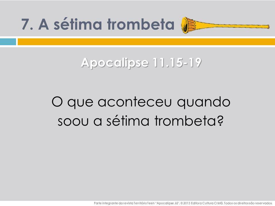 7.A sétima trombeta Parte integrante da revista Território Teen Apocalipse Já .