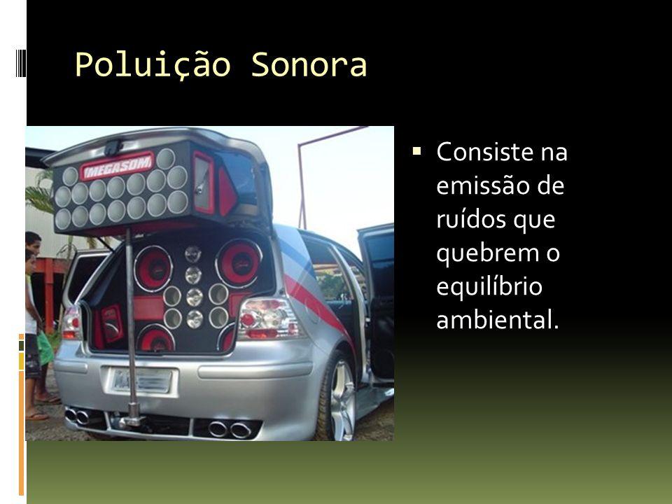 Poluição Sonora Consiste na emissão de ruídos que quebrem o equilíbrio ambiental.