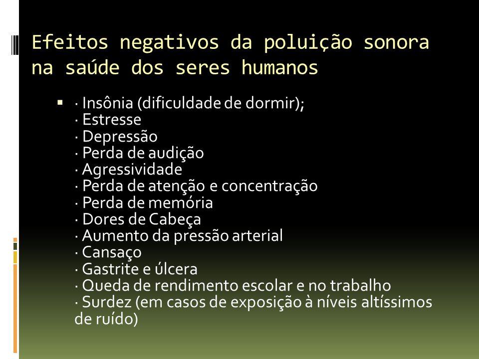 Efeitos negativos da poluição sonora na saúde dos seres humanos · Insônia (dificuldade de dormir); · Estresse · Depressão · Perda de audição · Agressi