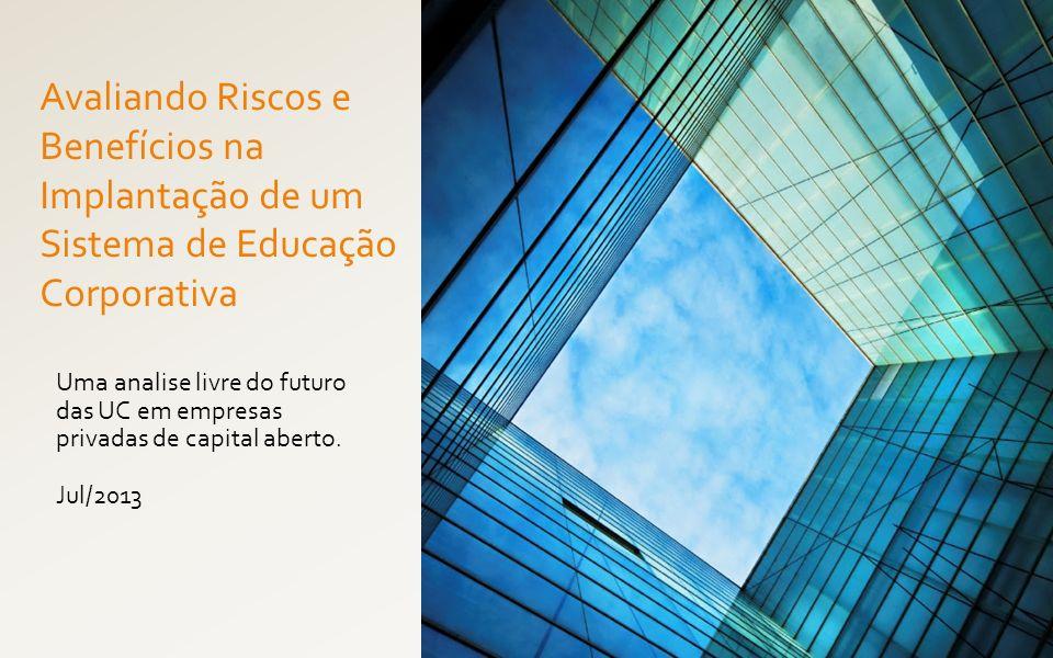 Avaliando Riscos e Benefícios na Implantação de um Sistema de Educação Corporativa Uma analise livre do futuro das UC em empresas privadas de capital