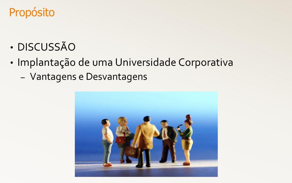 DISCUSSÃO Implantação de uma Universidade Corporativa – Vantagens e Desvantagens Propósito