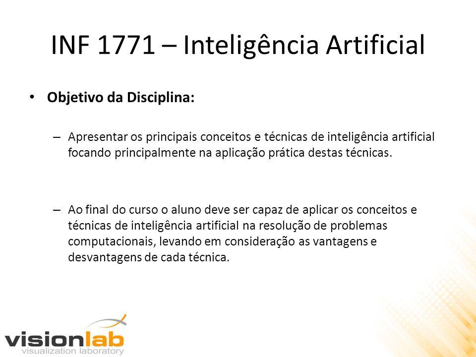 INF 1771 – Inteligência Artificial Objetivo da Disciplina: – Apresentar os principais conceitos e técnicas de inteligência artificial focando principa