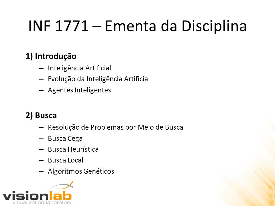 INF 1771 – Ementa da Disciplina 1) Introdução – Inteligência Artificial – Evolução da Inteligência Artificial – Agentes Inteligentes 2) Busca – Resolu