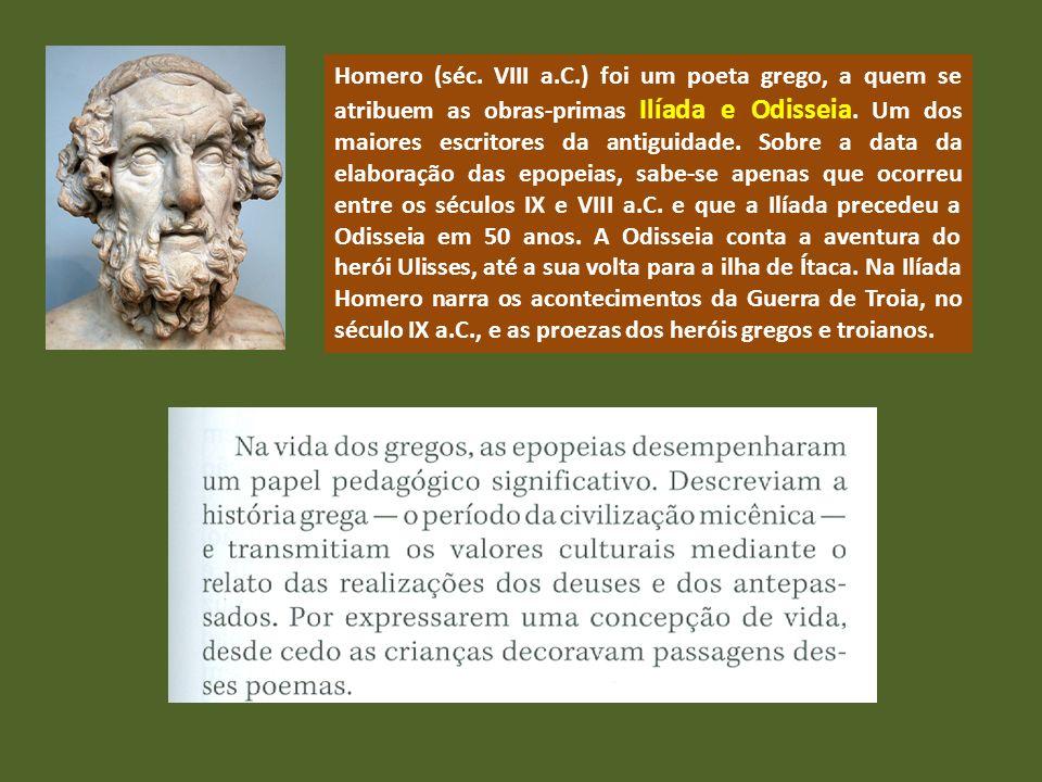 Homero (séc. VIII a.C.) foi um poeta grego, a quem se atribuem as obras-primas Ilíada e Odisseia. Um dos maiores escritores da antiguidade. Sobre a da