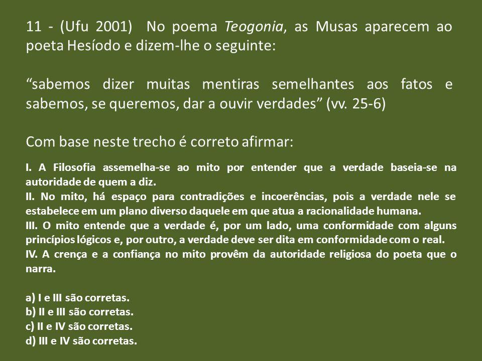 11 - (Ufu 2001) No poema Teogonia, as Musas aparecem ao poeta Hesíodo e dizem-lhe o seguinte: sabemos dizer muitas mentiras semelhantes aos fatos e sa