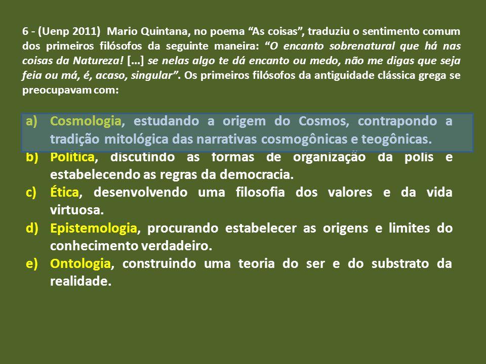 6 - (Uenp 2011) Mario Quintana, no poema As coisas, traduziu o sentimento comum dos primeiros filósofos da seguinte maneira: O encanto sobrenatural qu