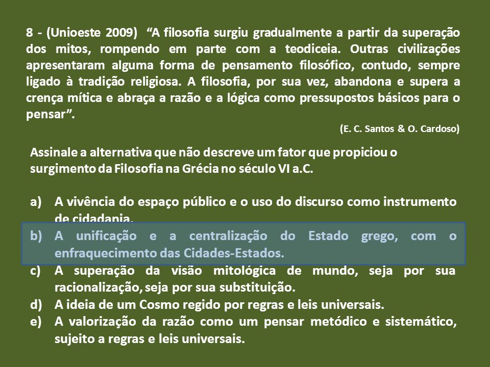 8 - (Unioeste 2009) A filosofia surgiu gradualmente a partir da superação dos mitos, rompendo em parte com a teodiceia. Outras civilizações apresentar