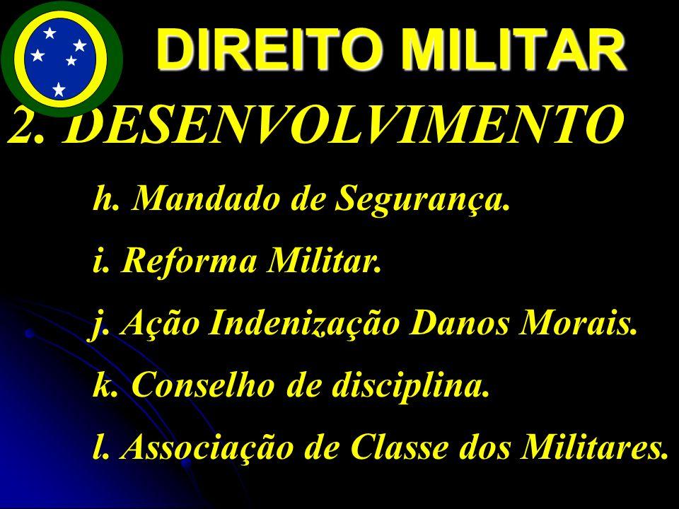 2.DESENVOLVIMENTO h. Mandado de Segurança. i. Reforma Militar.