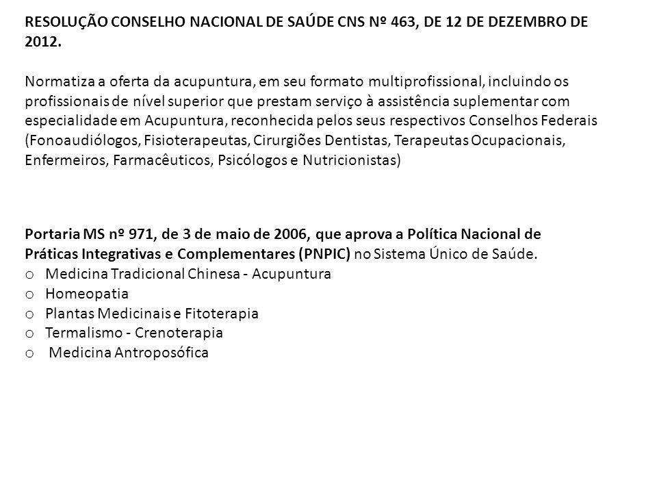 RESOLUÇÃO CONSELHO NACIONAL DE SAÚDE CNS Nº 463, DE 12 DE DEZEMBRO DE 2012. Normatiza a oferta da acupuntura, em seu formato multiprofissional, inclui