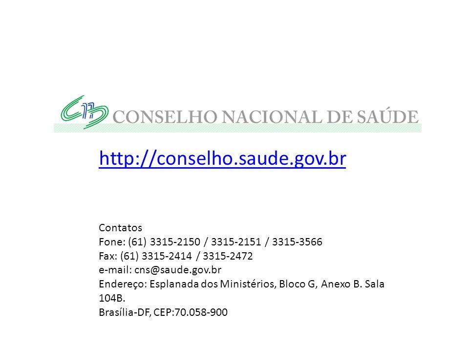 http://conselho.saude.gov.br Contatos Fone: (61) 3315-2150 / 3315-2151 / 3315-3566 Fax: (61) 3315-2414 / 3315-2472 e-mail: cns@saude.gov.br Endereço: