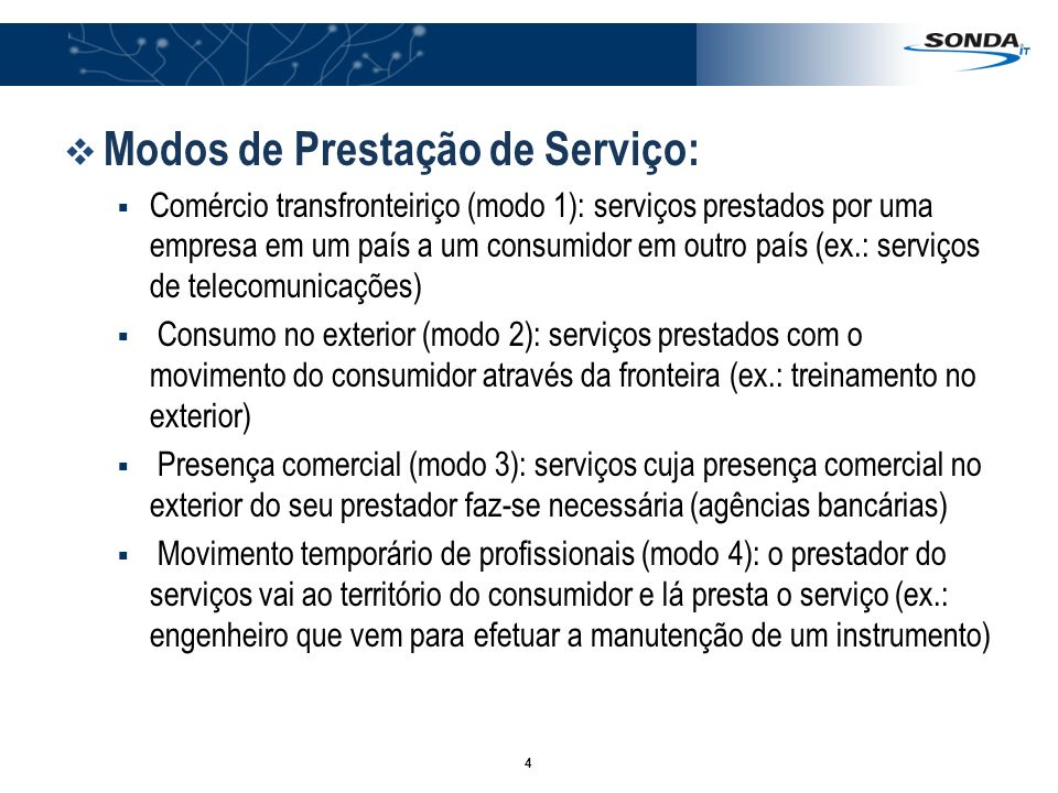 4 Modos de Prestação de Serviço: Comércio transfronteiriço (modo 1): serviços prestados por uma empresa em um país a um consumidor em outro país (ex.: