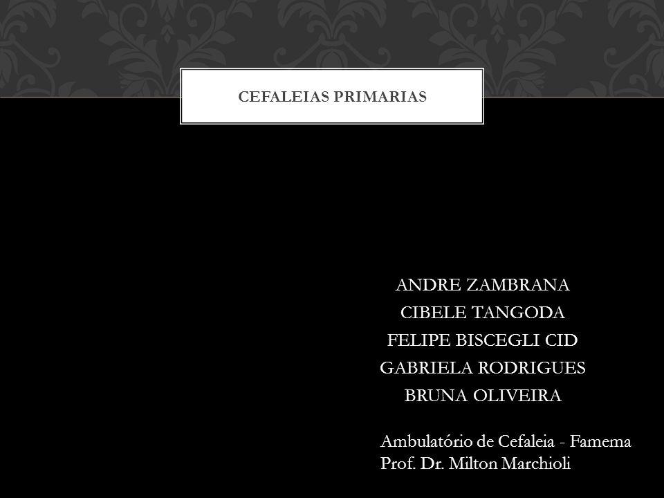 ANDRE ZAMBRANA CIBELE TANGODA FELIPE BISCEGLI CID GABRIELA RODRIGUES BRUNA OLIVEIRA CEFALEIAS PRIMARIAS Ambulatório de Cefaleia - Famema Prof.