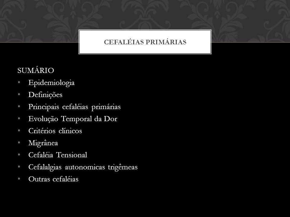 SUMÁRIO Epidemiologia Definições Principais cefaléias primárias Evolução Temporal da Dor Critérios clínicos Migrânea Cefaléia Tensional Cefalalgias autonomicas trigêmeas Outras cefaléias CEFALÉIAS PRIMÁRIAS