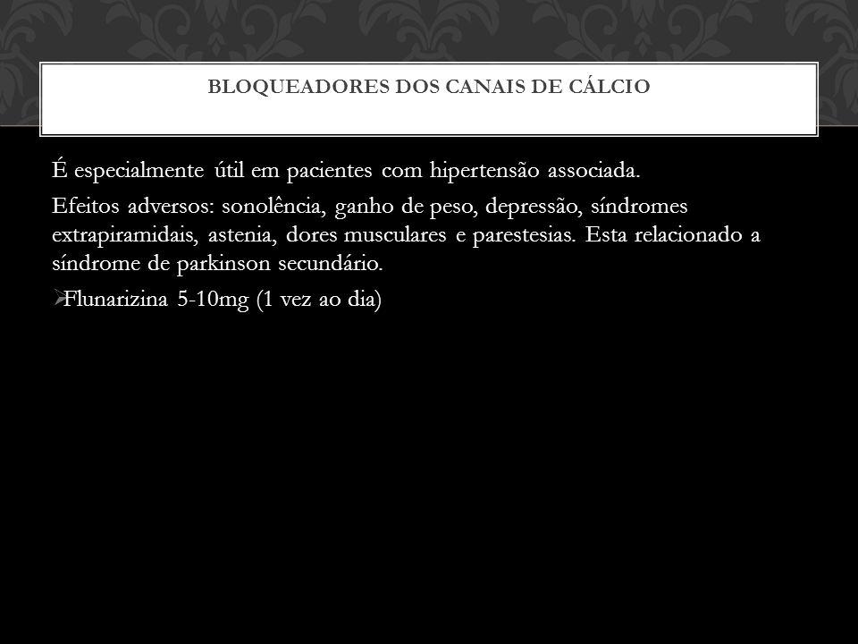 BLOQUEADORES DOS CANAIS DE CÁLCIO É especialmente útil em pacientes com hipertensão associada.