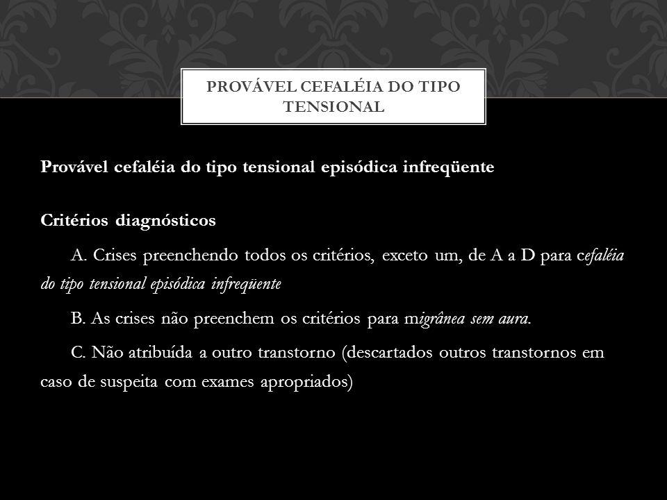 Provável cefaléia do tipo tensional episódica infreqüente Critérios diagnósticos A.