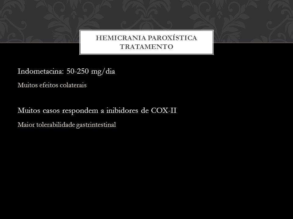 Indometacina: 50-250 mg/dia Muitos efeitos colaterais Muitos casos respondem a inibidores de COX-II Maior tolerabilidade gastrintestinal HEMICRANIA PAROXÍSTICA TRATAMENTO