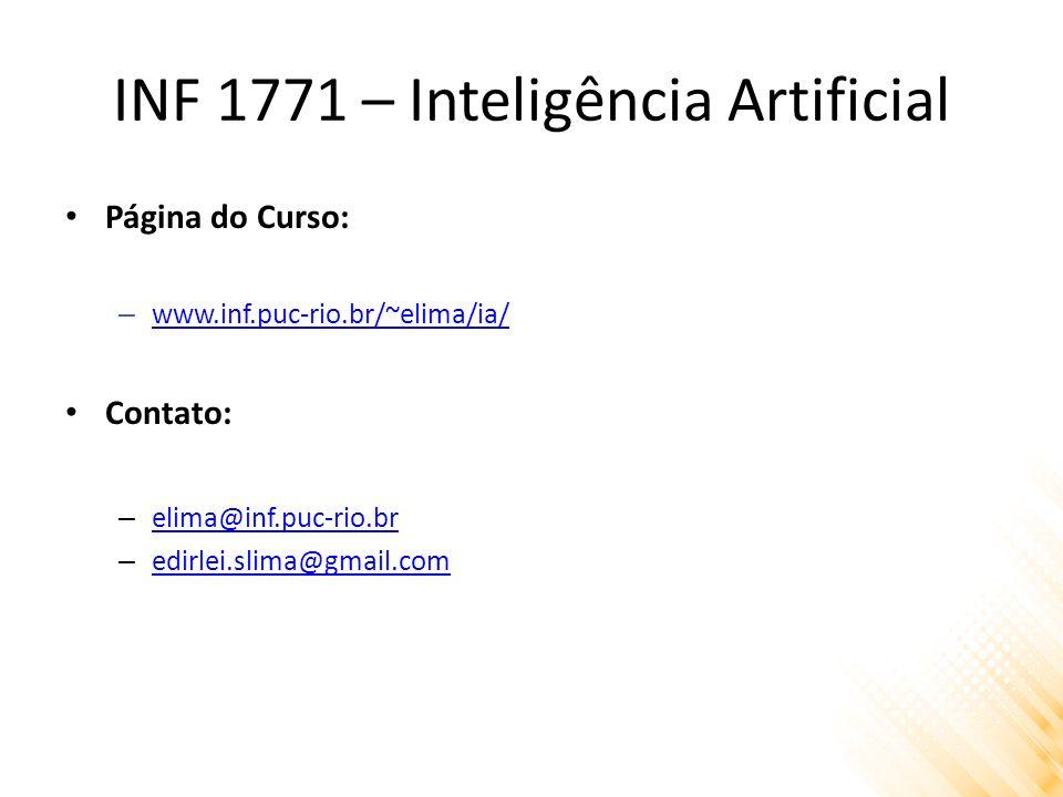 INF 1771 – Inteligência Artificial Página do Curso: – www.inf.puc-rio.br/~elima/ia/ www.inf.puc-rio.br/~elima/ia/ Contato: – elima@inf.puc-rio.br elima@inf.puc-rio.br – edirlei.slima@gmail.com edirlei.slima@gmail.com