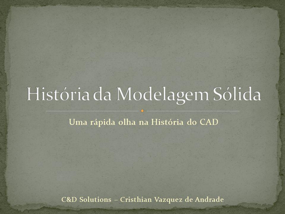 Uma rápida olha na História do CAD C&D Solutions – Cristhian Vazquez de Andrade