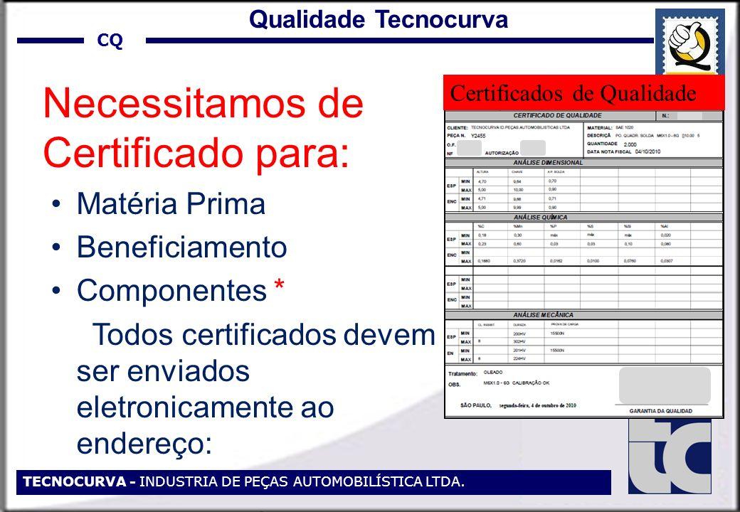 TECNOCURVA - INDUSTRIA DE PEÇAS AUTOMOBILÍSTICA LTDA. Necessitamos de Certificado para: Matéria Prima Beneficiamento Componentes * Todos certificados