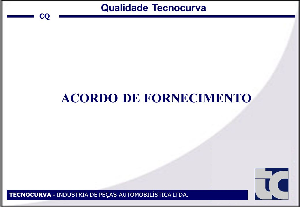 TECNOCURVA - INDUSTRIA DE PEÇAS AUTOMOBILÍSTICA LTDA. ACORDO DE FORNECIMENTO CQ Qualidade Tecnocurva