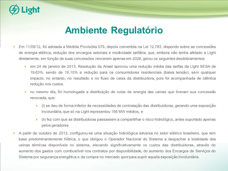 Ambiente Regulatório Em 11/09/12, foi adotada a Medida Provisória 579, depois convertida na Lei 12.783, dispondo sobre as concessões de energia elétrica, redução dos encargos setoriais e modicidade tarifária, que, embora não tenha afetado a Light diretamente, em função de suas concessões vencerem apenas em 2026, gerou os seguintes desdobramentos: em 24 de janeiro de 2013, Resolução da Aneel aprovou uma redução média das tarifas da Light SESA de 19,63%, sendo de 18,10% a redução para os consumidores residenciais (baixa tensão), sem qualquer impacto, no entanto, no resultado e no fluxo de caixa da distribuidora, pois foi acompanhada de idêntica redução nos custos.