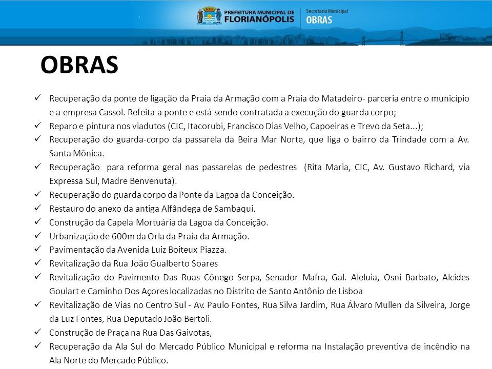 OBRAS Recuperação da ponte de ligação da Praia da Armação com a Praia do Matadeiro- parceria entre o município e a empresa Cassol. Refeita a ponte e e