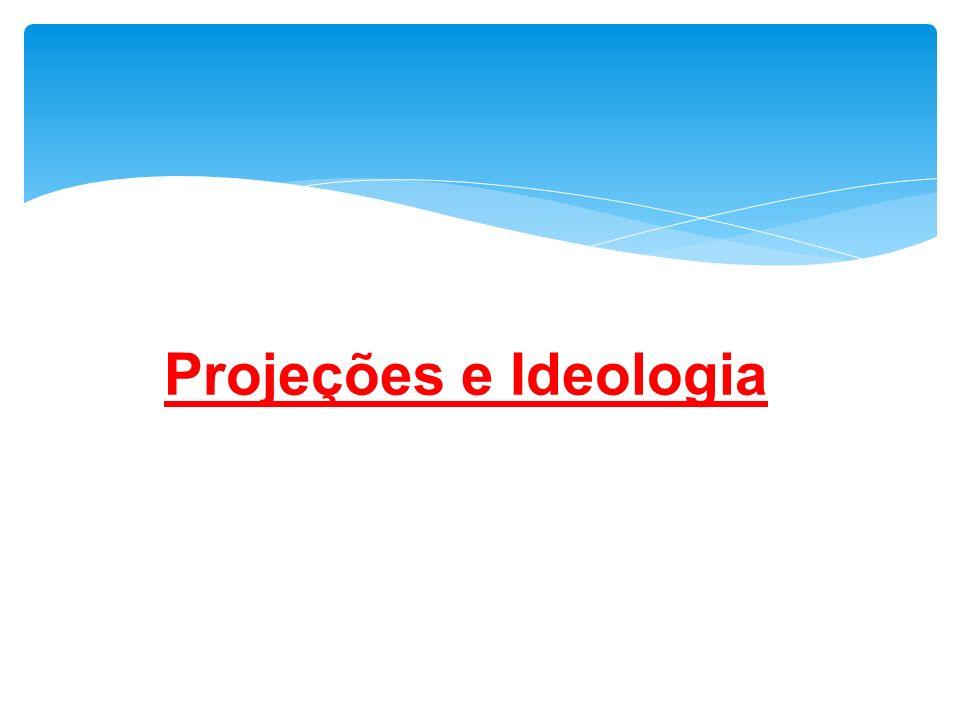 Projeções e Ideologia
