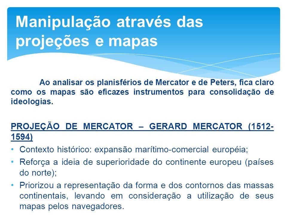 Ao analisar os planisférios de Mercator e de Peters, fica claro como os mapas são eficazes instrumentos para consolidação de ideologias. PROJEÇÃO DE M