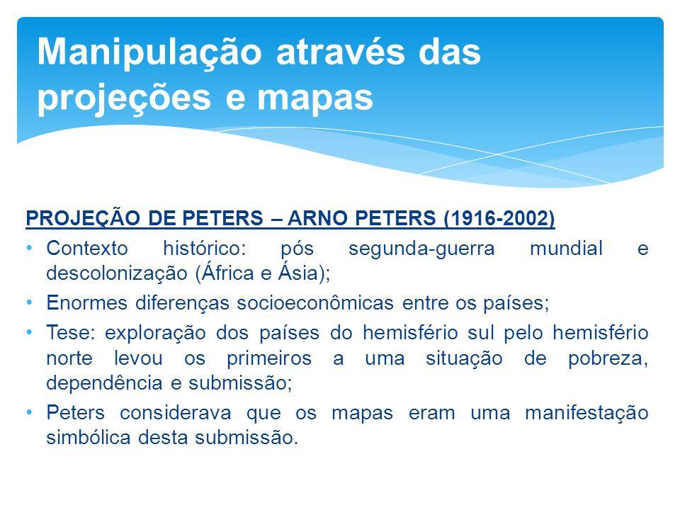 PROJEÇÃO DE PETERS – ARNO PETERS (1916-2002) Contexto histórico: pós segunda-guerra mundial e descolonização (África e Ásia); Enormes diferenças socio