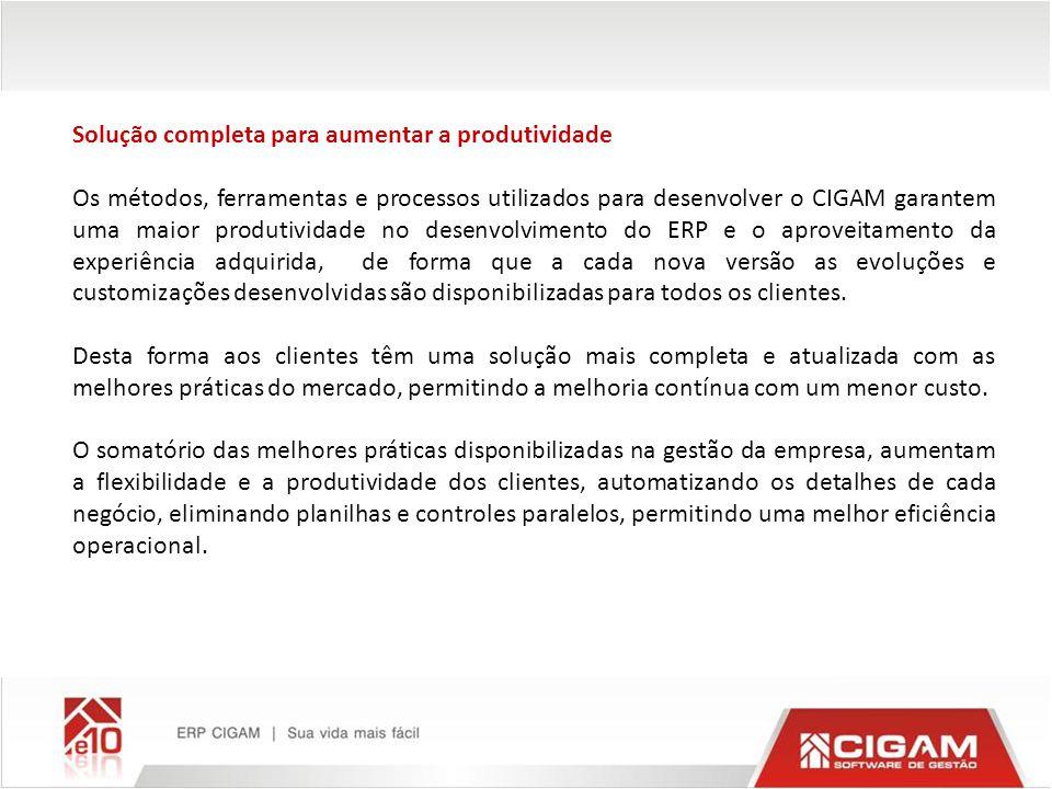 Solução completa para aumentar a produtividade Os métodos, ferramentas e processos utilizados para desenvolver o CIGAM garantem uma maior produtividad