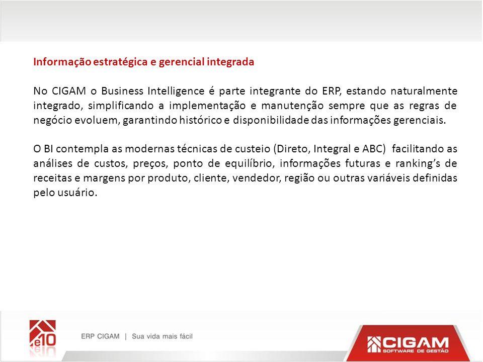 Informação estratégica e gerencial integrada No CIGAM o Business Intelligence é parte integrante do ERP, estando naturalmente integrado, simplificando