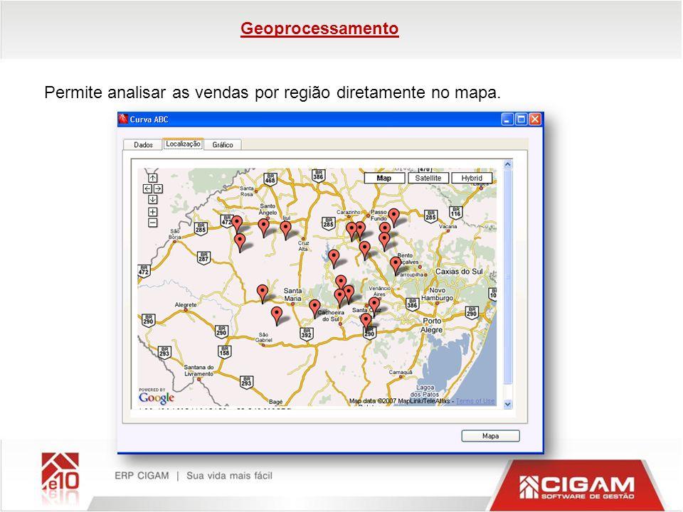 Permite analisar as vendas por região diretamente no mapa. Geoprocessamento