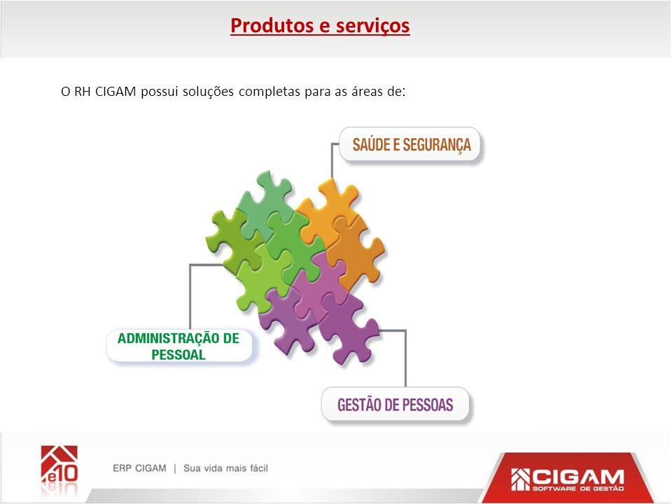 Produtos e serviços O RH CIGAM possui soluções completas para as áreas de :