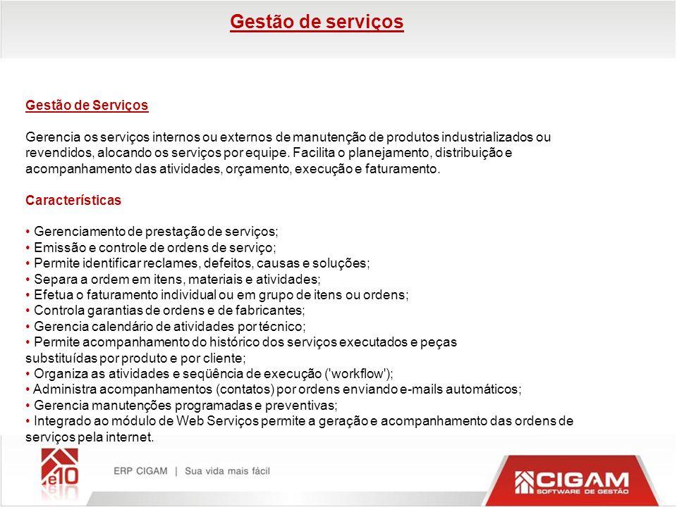Gestão de serviços Gestão de Serviços Gerencia os serviços internos ou externos de manutenção de produtos industrializados ou revendidos, alocando os