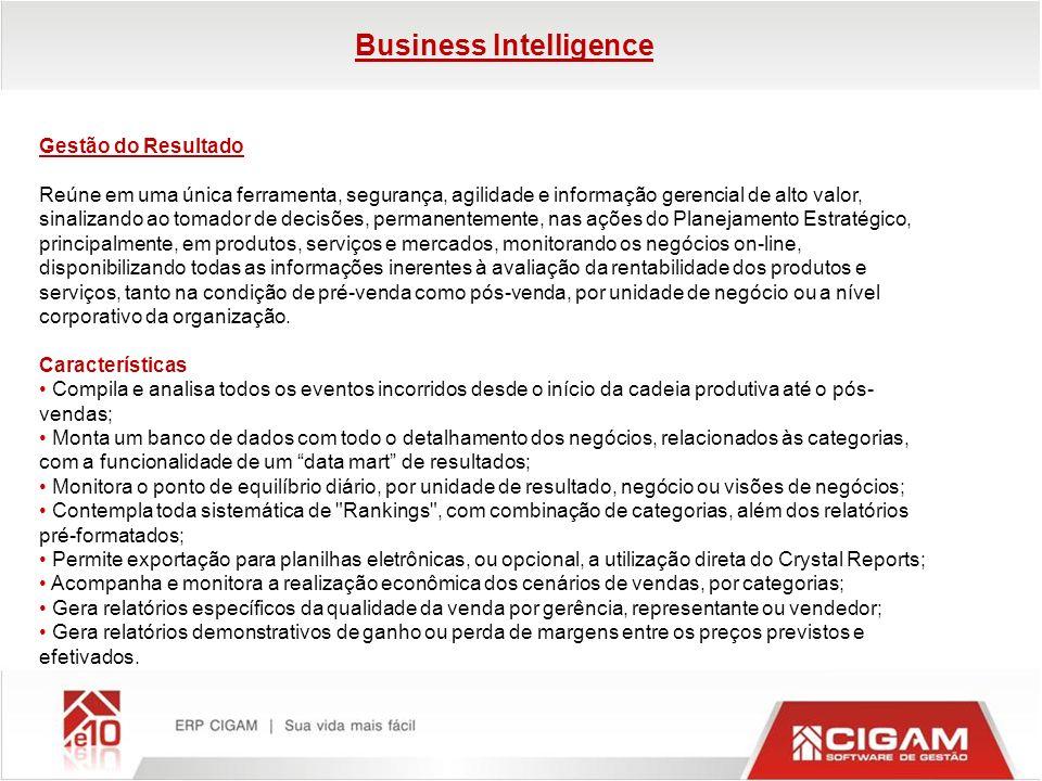 Business Intelligence Gestão do Resultado Reúne em uma única ferramenta, segurança, agilidade e informação gerencial de alto valor, sinalizando ao tom