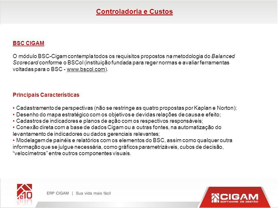 Controladoria e Custos BSC CIGAM O módulo BSC-Cigam contempla todos os requisitos propostos na metodologia do Balanced Scorecard conforme o BSCol (ins