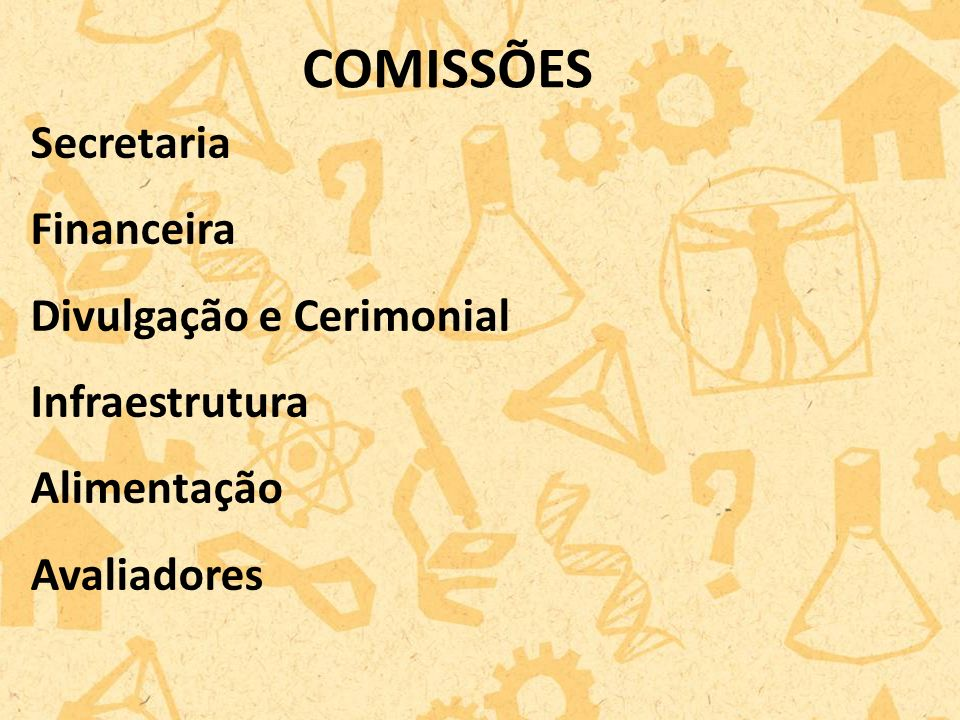 Secretaria Financeira Divulgação e Cerimonial Infraestrutura Alimentação Avaliadores COMISSÕES