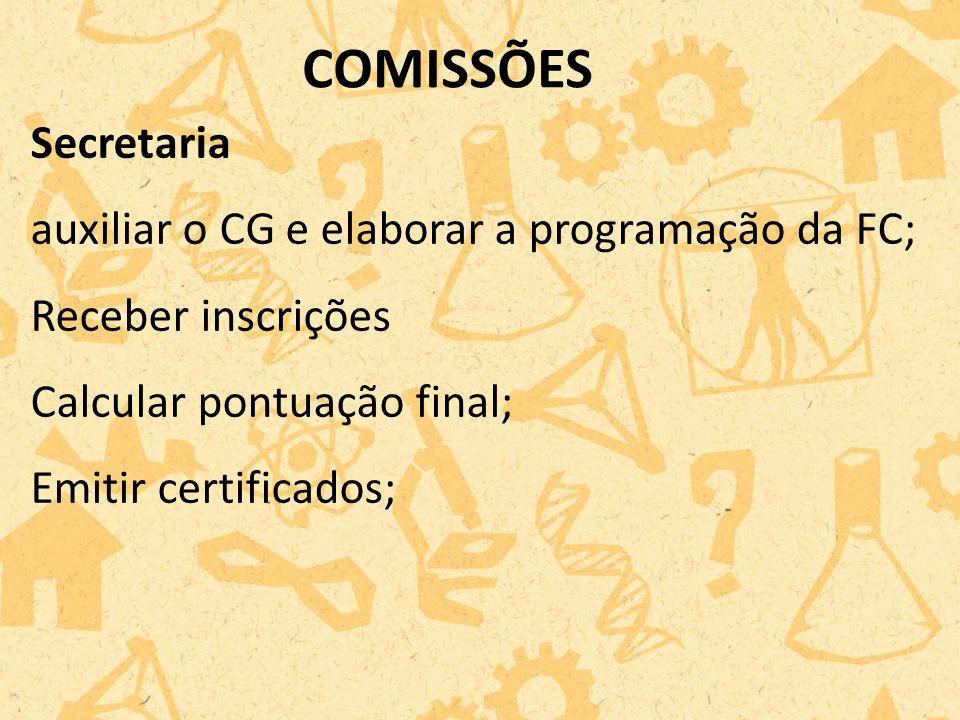 Secretaria auxiliar o CG e elaborar a programação da FC; Receber inscrições Calcular pontuação final; Emitir certificados; COMISSÕES