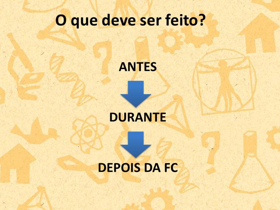 ANTES DURANTE DEPOIS DA FC O que deve ser feito?