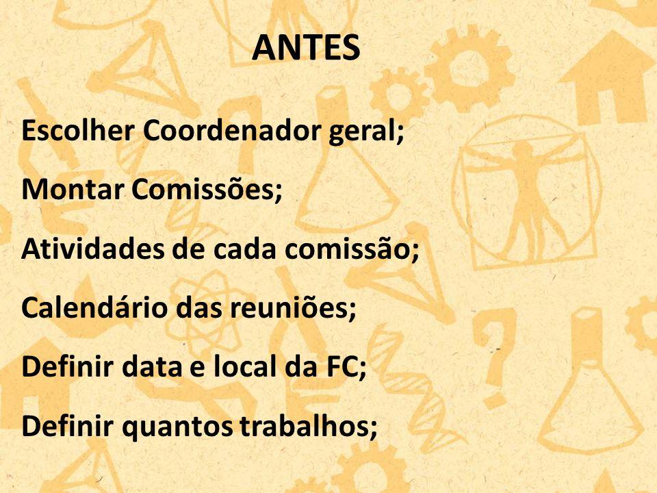Escolher Coordenador geral; Montar Comissões; Atividades de cada comissão; Calendário das reuniões; Definir data e local da FC; Definir quantos trabalhos; ANTES