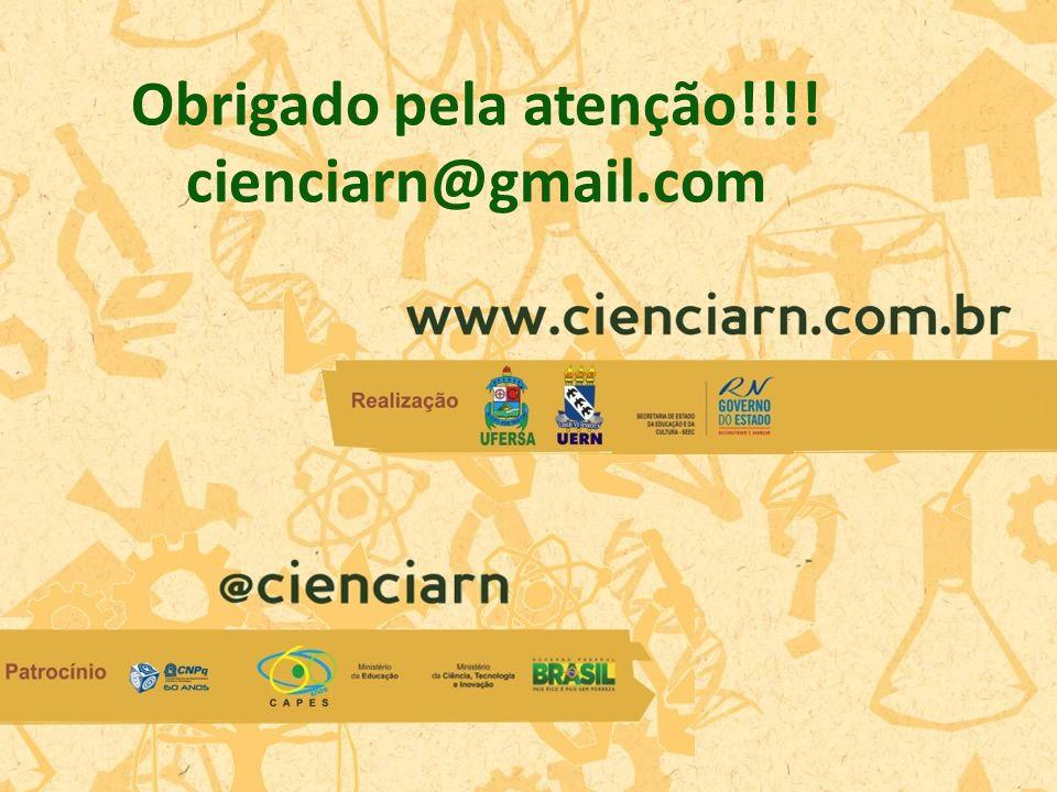 Obrigado pela atenção!!!! cienciarn@gmail.com