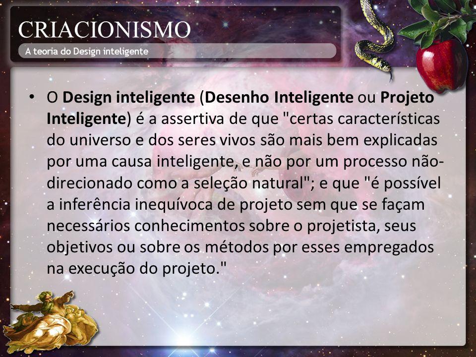 CRIACIONISMO O Design inteligente (Desenho Inteligente ou Projeto Inteligente) é a assertiva de que