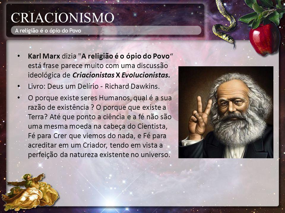 CRIACIONISMO Karl Marx dizia A religião é o ópio do Povo está frase parece muito com uma discussão ideológica de Criacionistas X Evolucionistas.